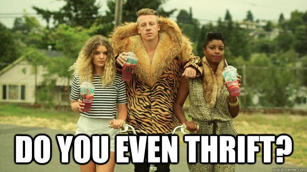 Do you even thrift? -  Do you even thrift?  Do You Even Thrift