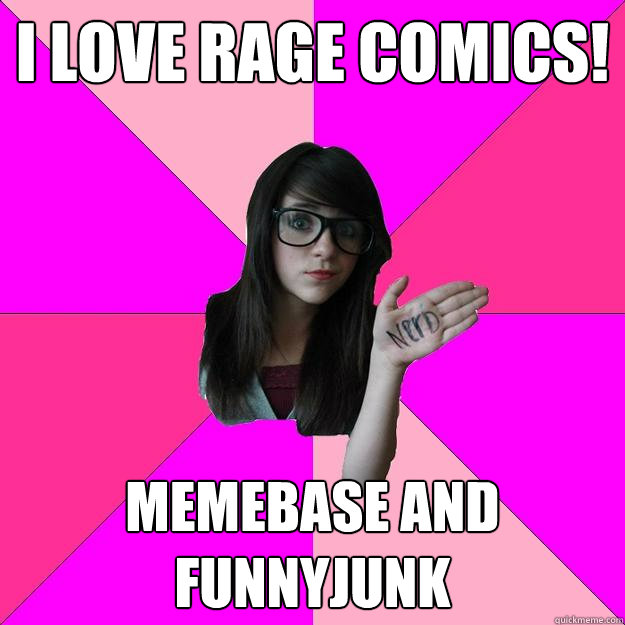 I Love Rage Comics Memebase And Funnyjunk Idiot Nerd Girl Quickmeme