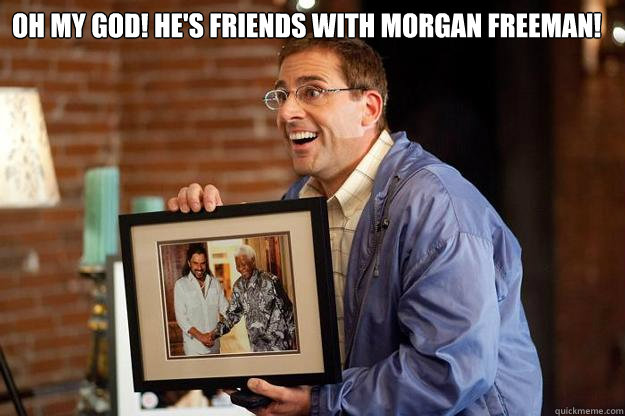 Oh my god! He's friends with Morgan Freeman!