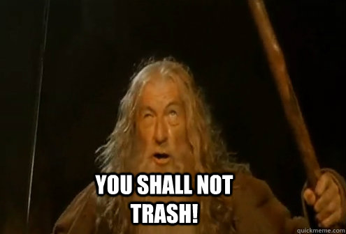 You shall not trash!