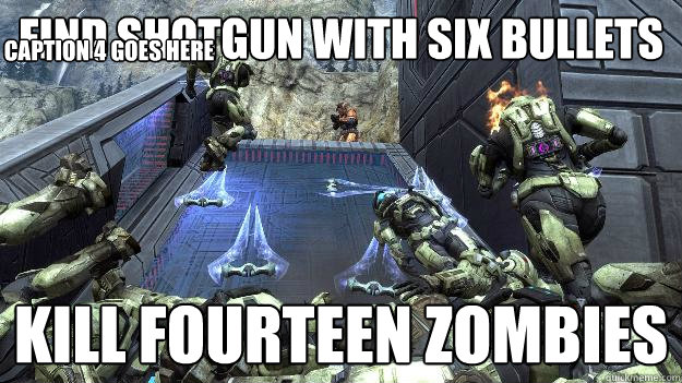 find shotgun with six bullets kill fourteen zombies Caption 3 goes here Caption 4 goes here
