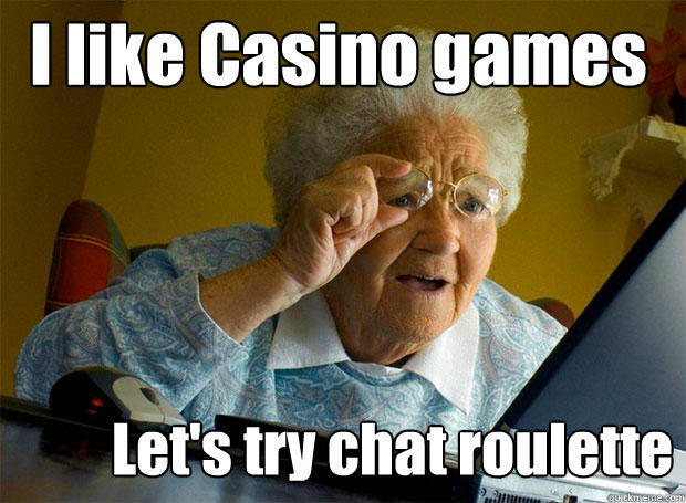 I like Casino games Let's try chat roulette - I like Casino games Let's try chat roulette  Grandma finds the Internet