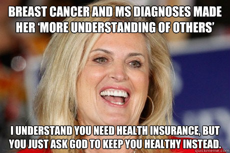 Breast Cancer and MS Diagnoses Made Her 'More Understanding of Others' I understand you need health insurance, but you just ask god to keep you healthy instead.