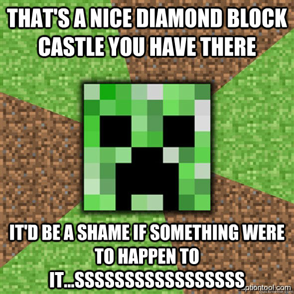 That's a nice Diamond Block castle you have there it'd be a shame if something were to happen to it...sssssSSSSSsssssss  Minecraft Creeper