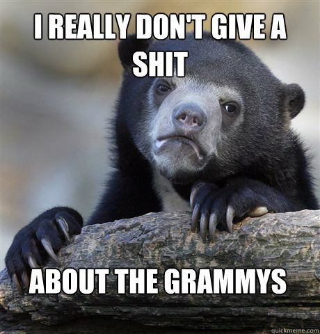 I REALLY DON'T GIVE A SHIT ABOUT THE GRAMMYS - I REALLY DON'T GIVE A SHIT ABOUT THE GRAMMYS  Confession Bear