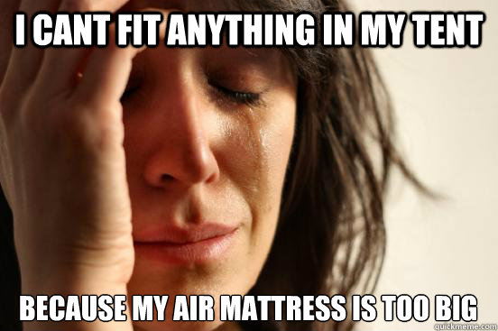 1bc0e5ed13c227dca9232d9e26ff8748b69c79f144835118f00be5fc23d3b13f i cant fit anything in my tent because my air mattress is too big