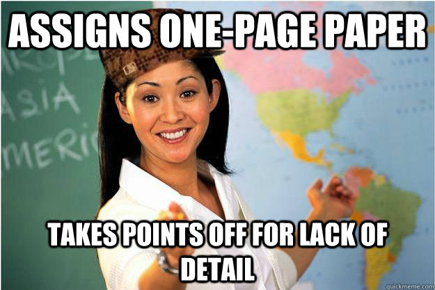 Assigns one-page paper takes points off for lack of detail - Assigns one-page paper takes points off for lack of detail  Scumbag Teacher