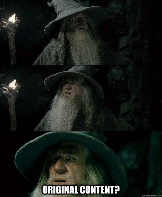 Original content? -  Original content?  Confused Gandalf