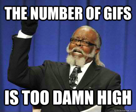 The number of gifs is too damn high - The number of gifs is too damn high  Too Damn High