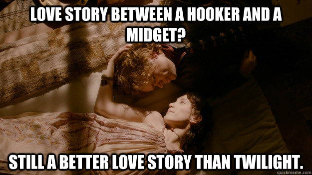 Love story between a hooker and a midget? Still a better love story than twilight.