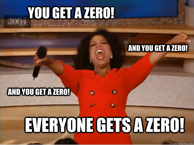 You get a zero! everyone gets a zero! and you get a zero! and you get a zero! - You get a zero! everyone gets a zero! and you get a zero! and you get a zero!  oprah you get a car
