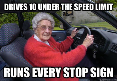 Drives 10 under the speed limit  Runs every stop sign