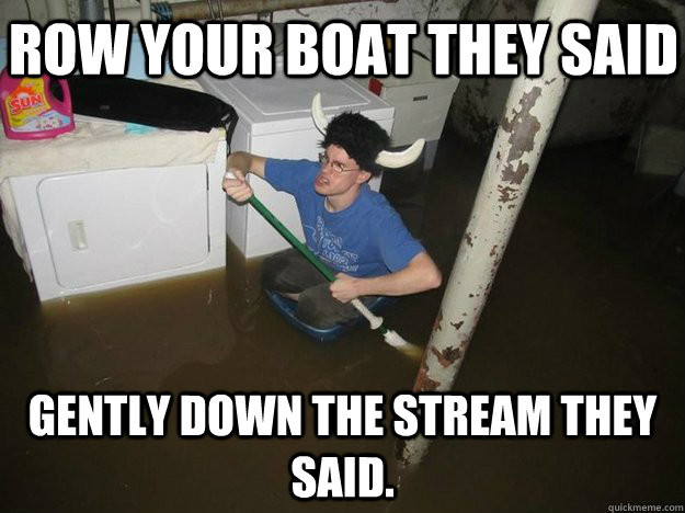 row your boat they said gently down the stream they said.
