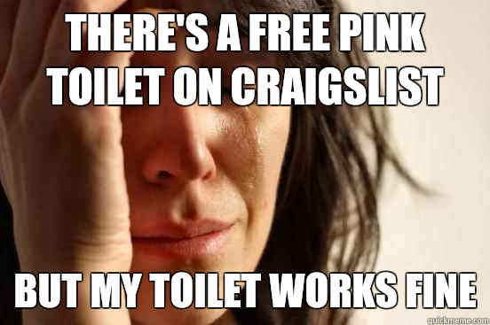 There's a free pink toilet on craigslist But my toilet works fine - There's a free pink toilet on craigslist But my toilet works fine  First World Problems