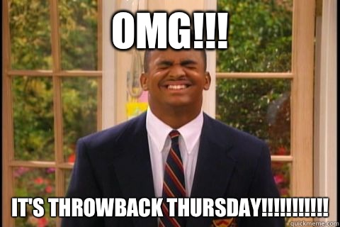 OMG!!! It's Throwback Thursday!!!!!!!!!!!