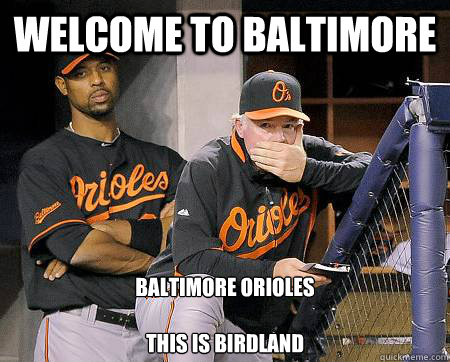 WELCOME TO BALTIMORE BALTIMORE ORIOLES  THIS IS BIRDLAND