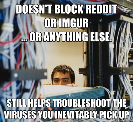 Doesn't block reddit or imgur ... or anything else. still helps troubleshoot the viruses you inevitably pick up