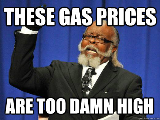 These gas prices are too damn high