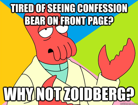 Tired of seeing Confession bear on front page? why not zoidberg? - Tired of seeing Confession bear on front page? why not zoidberg?  Misc