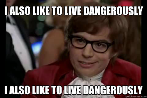 I also like to live Dangerously I also like to live Dangerously - I also like to live Dangerously I also like to live Dangerously  Dangerously - Austin Powers