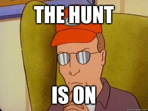 The hunt Is on - Dale Gribble - quickmeme