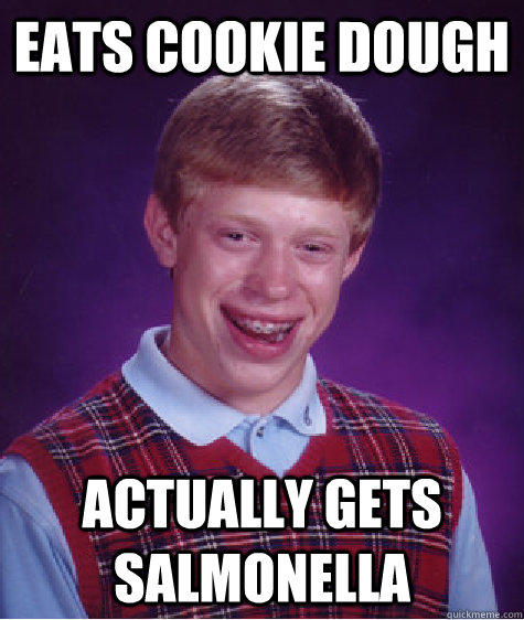 eats cookie dough actually gets salmonella - eats cookie dough actually gets salmonella  Bad Luck Brian