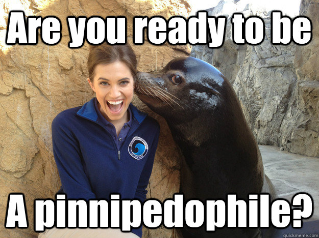 Are you ready to be A pinnipedophile? - Are you ready to be A pinnipedophile?  Crazy Secret
