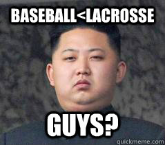 Baseball<Lacrosse Guys? - Baseball<Lacrosse Guys?  Misc