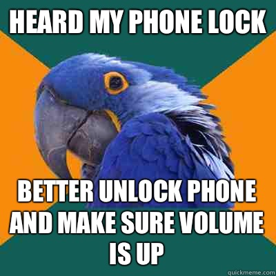 Heard my phone lock Better unlock phone and make sure volume is up - Heard my phone lock Better unlock phone and make sure volume is up  Paranoid Parrot