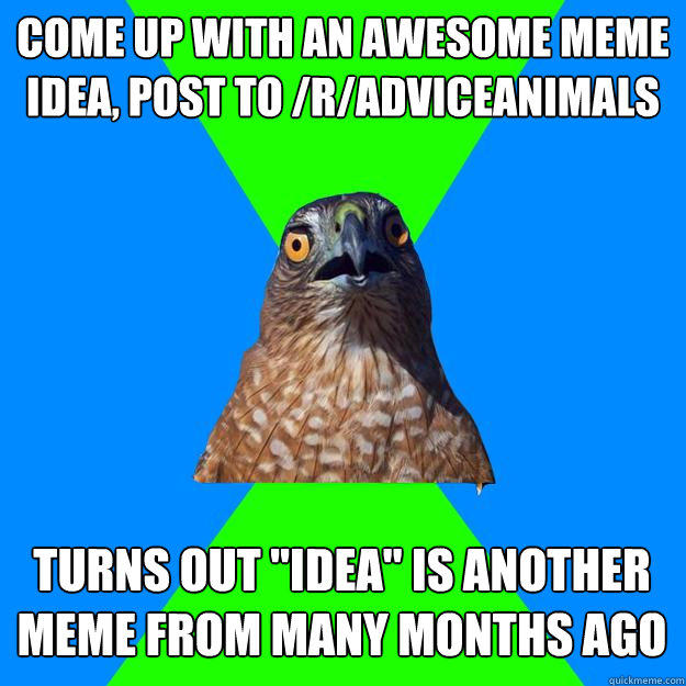Come up with an awesome meme idea, post to /r/adviceanimals Turns out