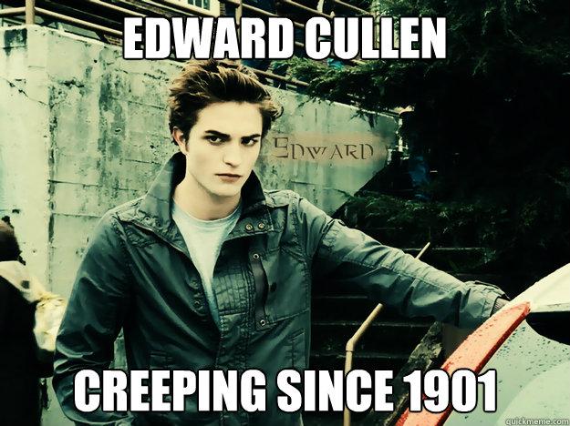 1c26d4d36a391704e0447fdcbe93c2c31ee588d0e4a55c71a3412ced1cf086ca edward cullen creeping since 1901 edward quickmeme