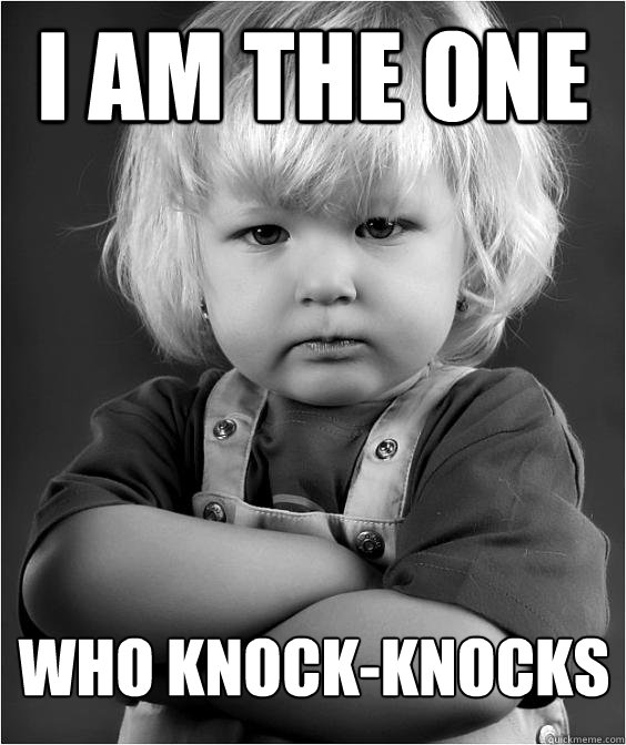 I am the one who knock-knocks - I am the one who knock-knocks  Angry Kid