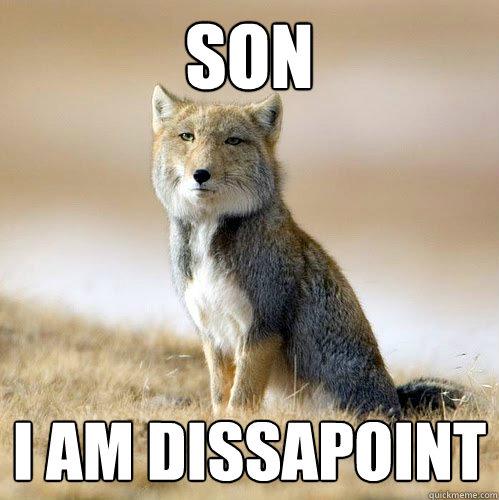 Son I am dissapoint
