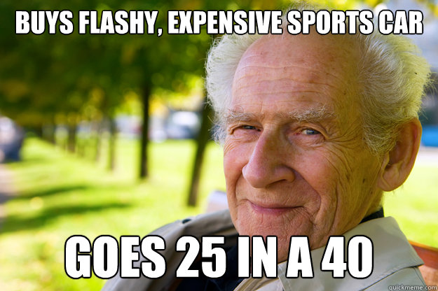 BUYS FLASHY, expensive sports car GOES 25 IN A 40 - BUYS FLASHY, expensive sports car GOES 25 IN A 40  Old People Logic