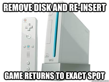 remove disk and re-insert game returns to exact spot  WII Da Best