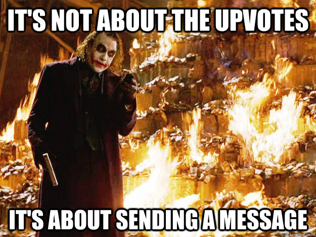 It's not about the upvotes It's about sending a message - It's not about the upvotes It's about sending a message  Jokers Messages