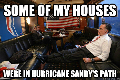 Some of my houses Were in Hurricane Sandy's Path - Some of my houses Were in Hurricane Sandy's Path  Sudden Realization Romney