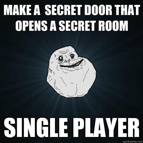Make a  secret door that opens a secret room Single Player  - Make a  secret door that opens a secret room Single Player   Forever Alone