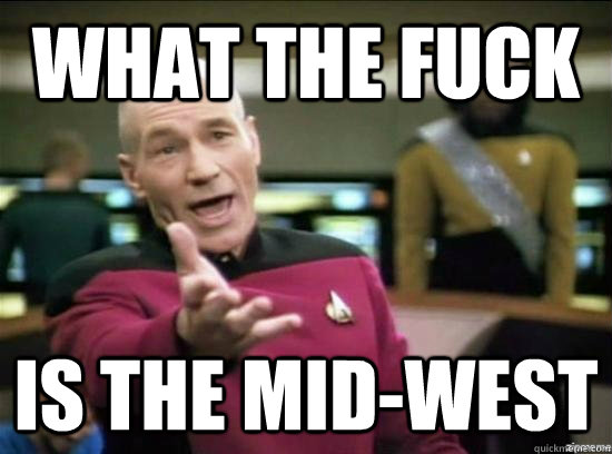 What the fuck is the mid-west - What the fuck is the mid-west  Annoyed Picard HD