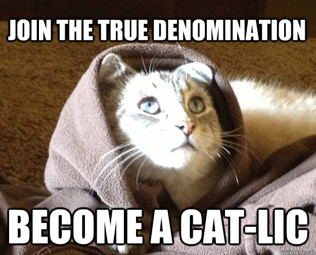 Join the true denomination Become a Cat-lic