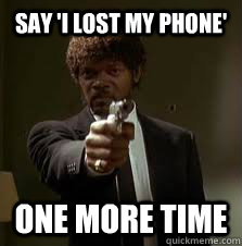 1c577277a99182c4dbadad8c02fb93b421742cf9848591fdca00ce8db680c91d say 'i lost my phone' one more time pulp fiction meme quickmeme