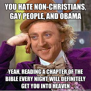 you hate non-christians, gay people, and obama yeah ...
