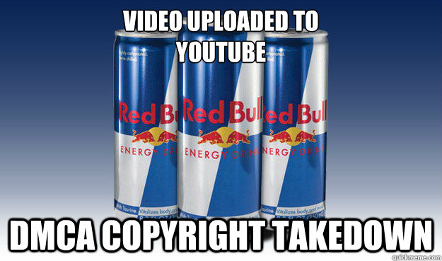 Video Uploaded to youtube DMCA copyright takedown - Video Uploaded to youtube DMCA copyright takedown  Good Guy Redbull