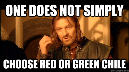One does not simply choose RED or GREEN Chile