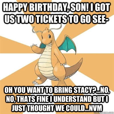 Happy Birthday Son I Got Us Two Tickets To Go See Oh You Want To