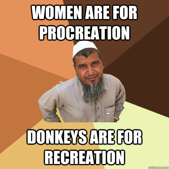 Women are for procreation donkeys are for recreation - Women are for procreation donkeys are for recreation  Ordinary Muslim Man