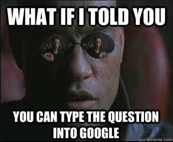 What if I told you you can type the question into google - What if I told you you can type the question into google  Morpheus SC