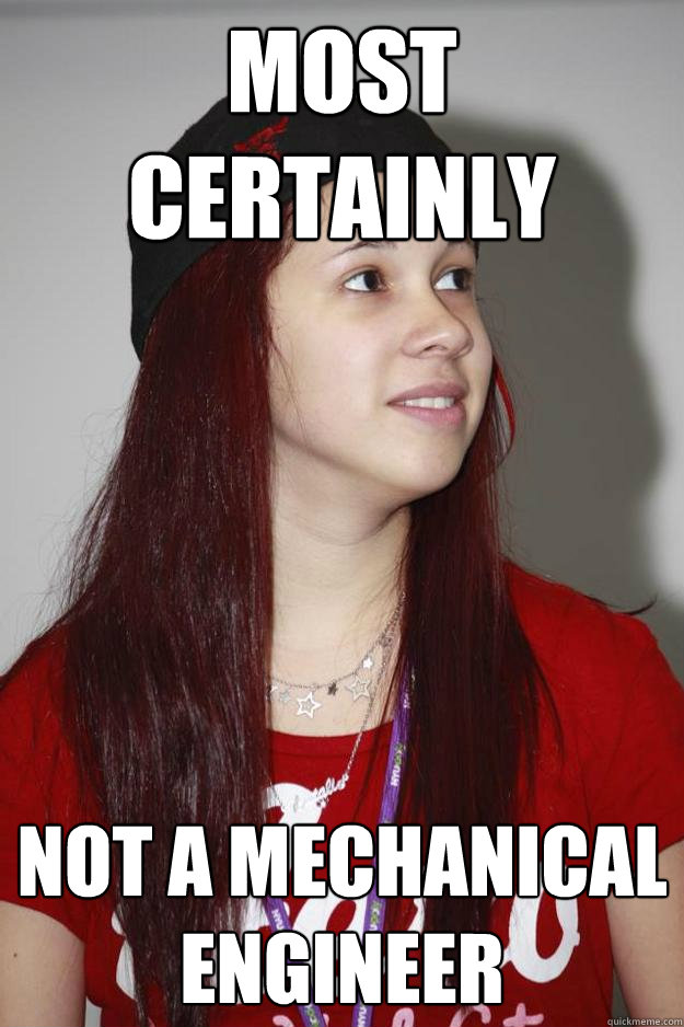 Most certainly Not a Mechanical Engineer