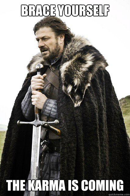 Brace yourself The karma is coming - Brace yourself The karma is coming  Misc