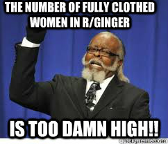 The number of fully clothed women in r/ginger is too damn high!!